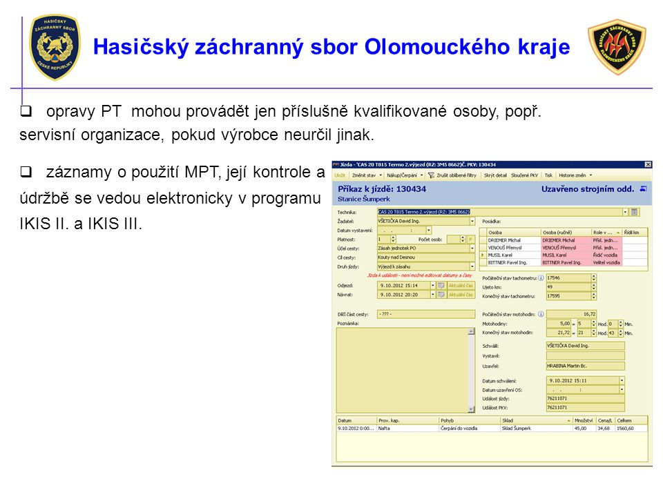 Hasičský záchranný sbor Olomouckého kraje  opravy PT mohou provádět jen příslušně kvalifikované osoby, popř. servisní organizace, pokud výrobce neurč