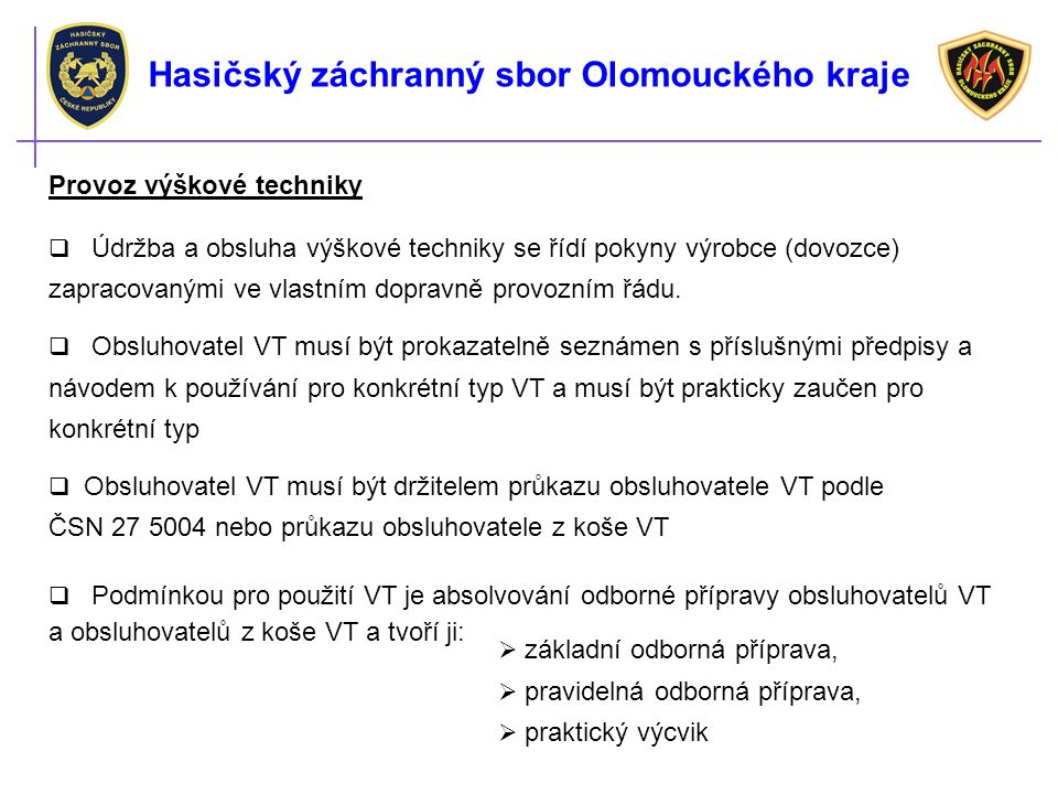 Hasičský záchranný sbor Olomouckého kraje  O odborných technických zkouškách a zkouškách po opravě se vede revizní kniha, která obsahuje protokolární záznamy a je uložena u uživatele VT.
