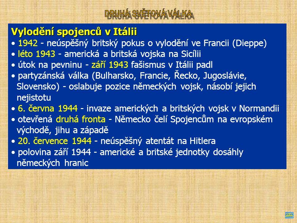 Vylodění spojenců v Itálii 1942 - neúspěšný britský pokus o vylodění ve Francii (Dieppe) léto 1943 - americká a britská vojska na Sicílii útok na pevninu - září 1943 fašismus v Itálii padl partyzánská válka (Bulharsko, Francie, Řecko, Jugoslávie, Slovensko) - oslabuje pozice německých vojsk, násobí jejich nejistotu 6.