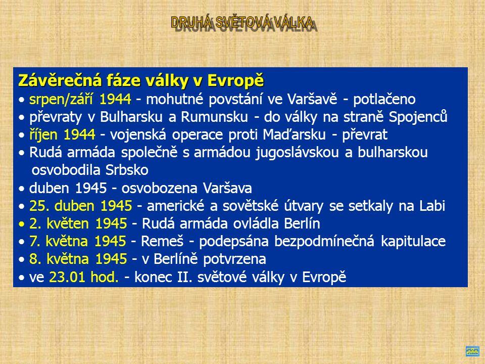 Závěrečná fáze války v Evropě srpen/září 1944 - mohutné povstání ve Varšavě - potlačeno převraty v Bulharsku a Rumunsku - do války na straně Spojenců říjen 1944 - vojenská operace proti Maďarsku - převrat Rudá armáda společně s armádou jugoslávskou a bulharskou osvobodila Srbsko duben 1945 - osvobozena Varšava 25.