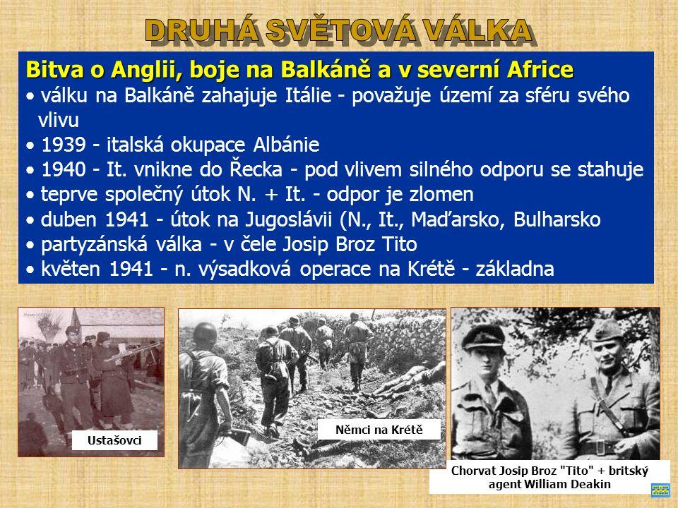 Bitva o Anglii, boje na Balkáně a v severní Africe válku na Balkáně zahajuje Itálie - považuje území za sféru svého vlivu 1939 - italská okupace Albánie 1940 - It.