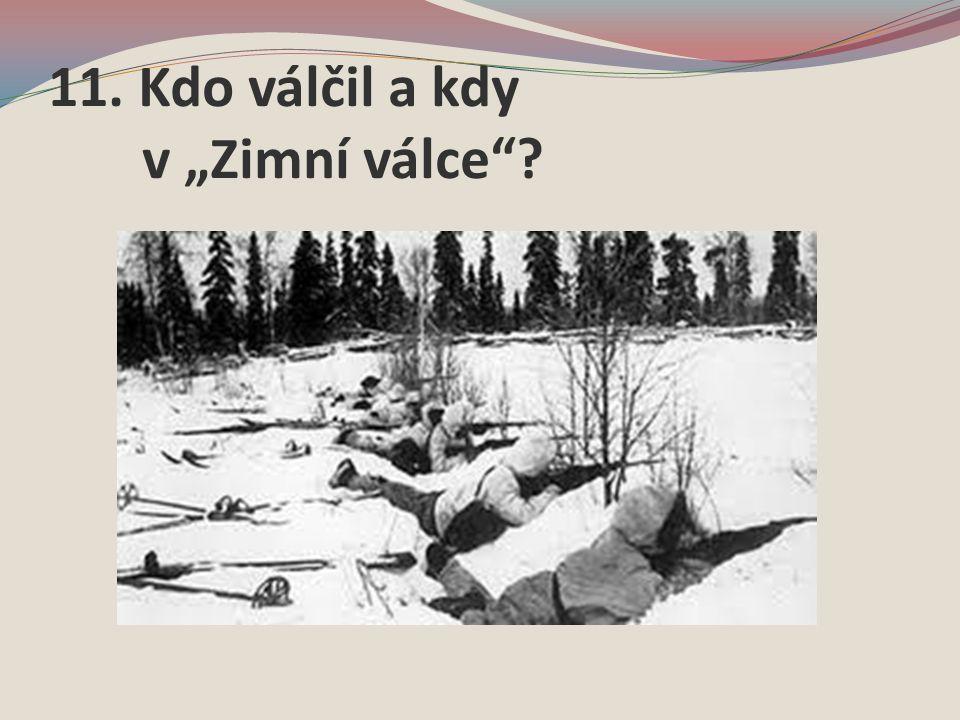 """11. Kdo válčil a kdy v """"Zimní válce"""