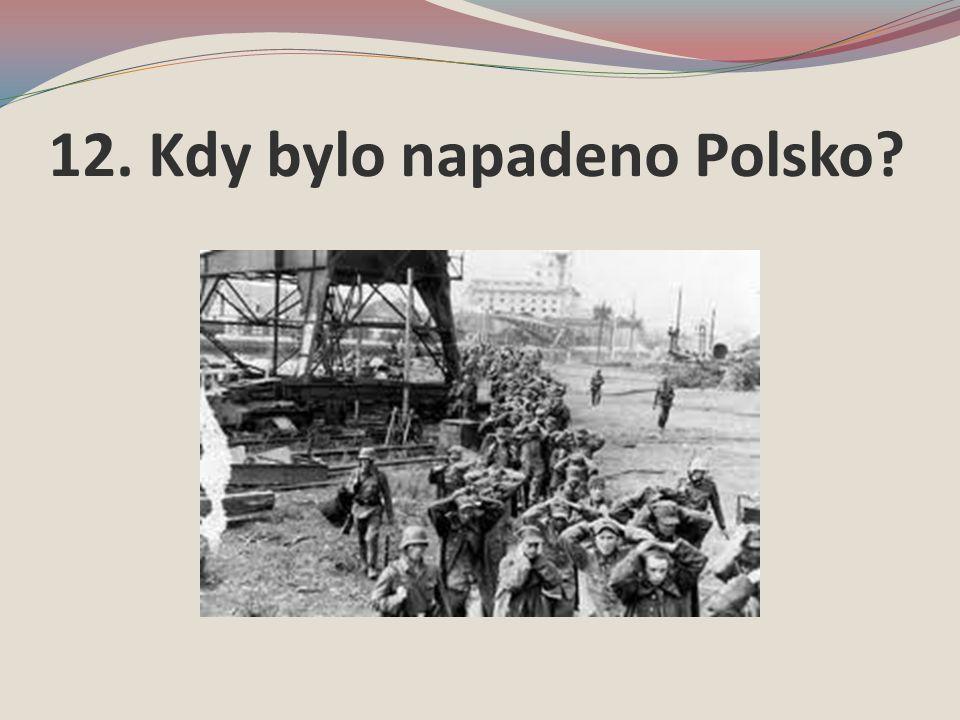 12. Kdy bylo napadeno Polsko