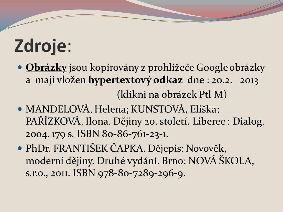 Zdroje: Obrázky jsou kopírovány z prohlížeče Google obrázky a mají vložen hypertextový odkaz dne : 20.2. 2013 (klikni na obrázek Ptl M) MANDELOVÁ, Hel