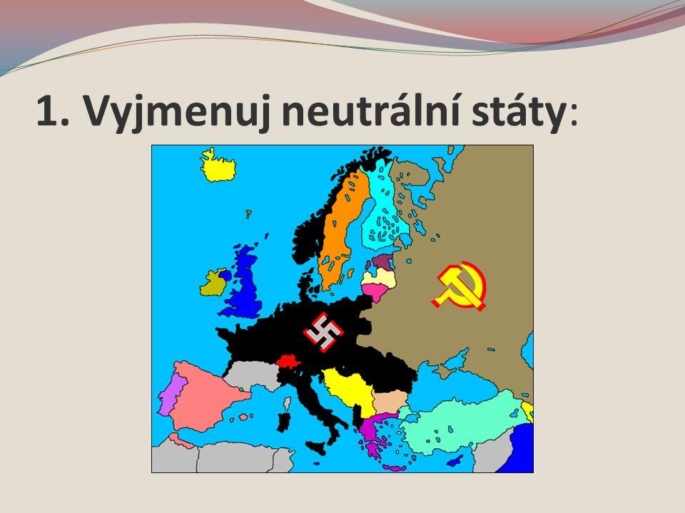 1. Vyjmenuj neutrální státy:
