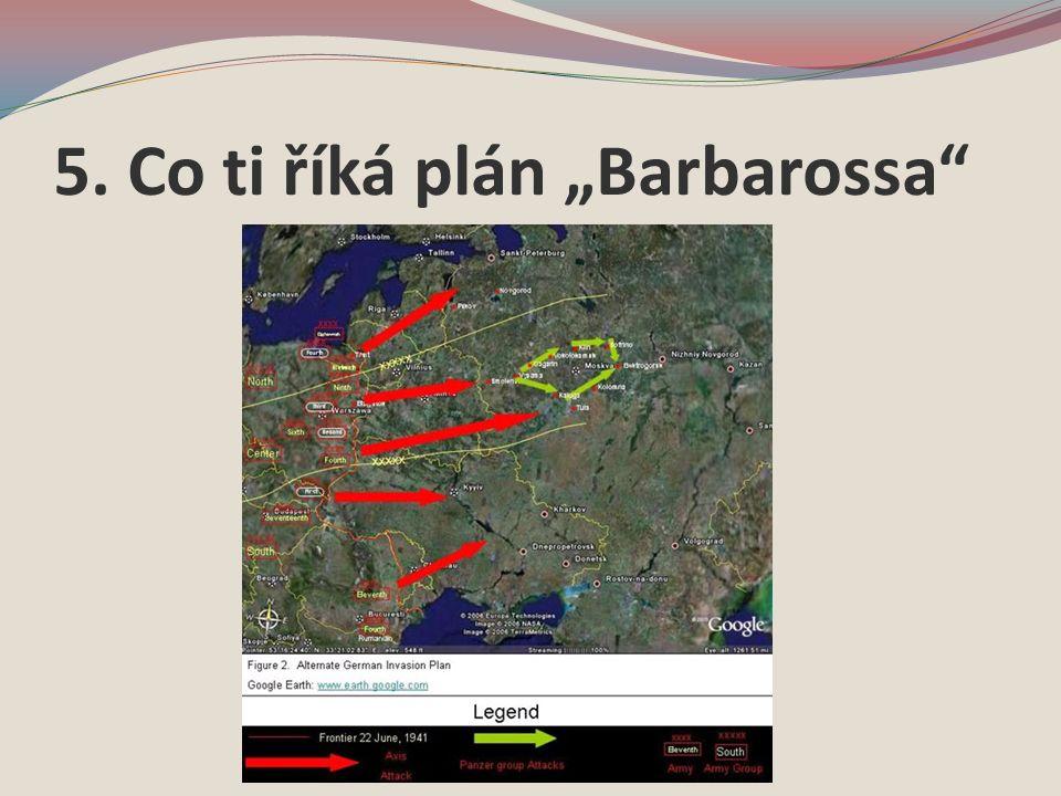 "5. Co ti říká plán ""Barbarossa"