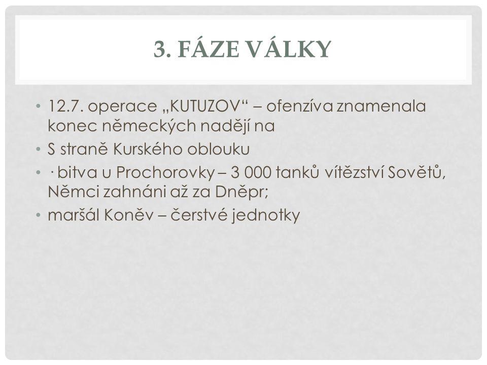 """3. FÁZE VÁLKY 12.7. operace """"KUTUZOV"""" – ofenzíva znamenala konec německých nadějí na S straně Kurského oblouku · bitva u Prochorovky – 3 000 tanků vít"""