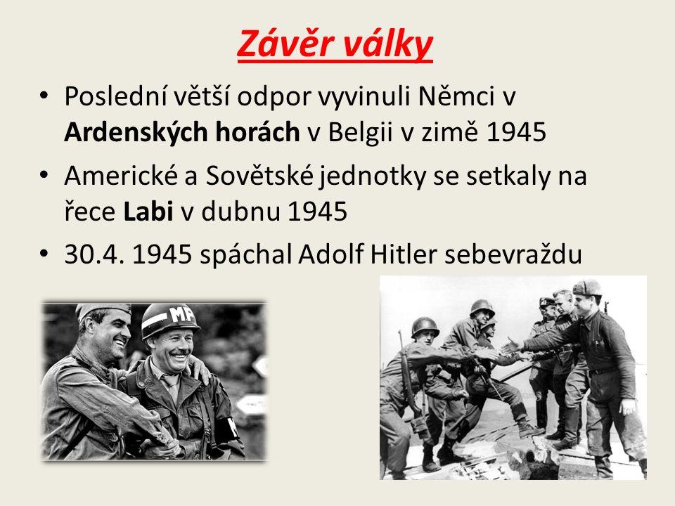 Závěr války Poslední větší odpor vyvinuli Němci v Ardenských horách v Belgii v zimě 1945 Americké a Sovětské jednotky se setkaly na řece Labi v dubnu 1945 30.4.