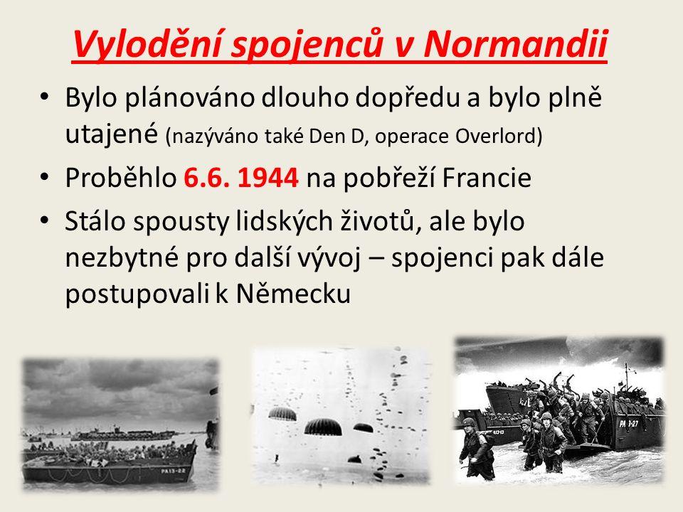 Vylodění spojenců v Normandii Bylo plánováno dlouho dopředu a bylo plně utajené (nazýváno také Den D, operace Overlord) Proběhlo 6.6.