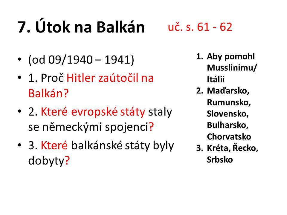 7. Útok na Balkán (od 09/1940 – 1941) 1. Proč Hitler zaútočil na Balkán.