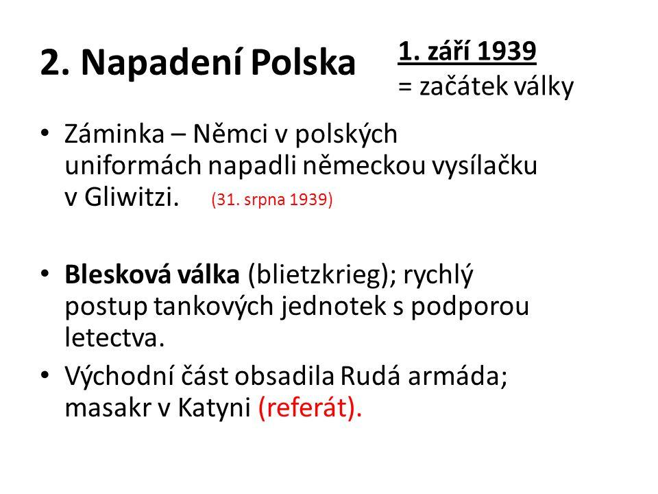 2. Napadení Polska Záminka – Němci v polských uniformách napadli německou vysílačku v Gliwitzi.