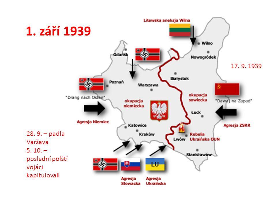 1. září 1939 17. 9. 1939 28. 9. – padla Varšava 5. 10. – poslední polští vojáci kapitulovali