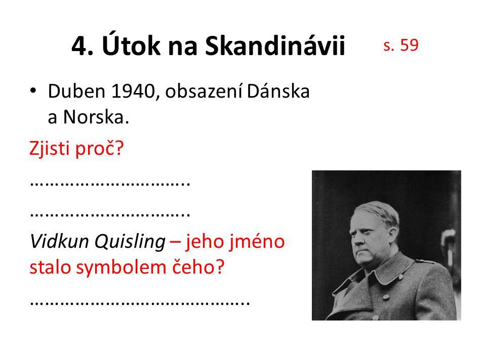 4. Útok na Skandinávii Duben 1940, obsazení Dánska a Norska.