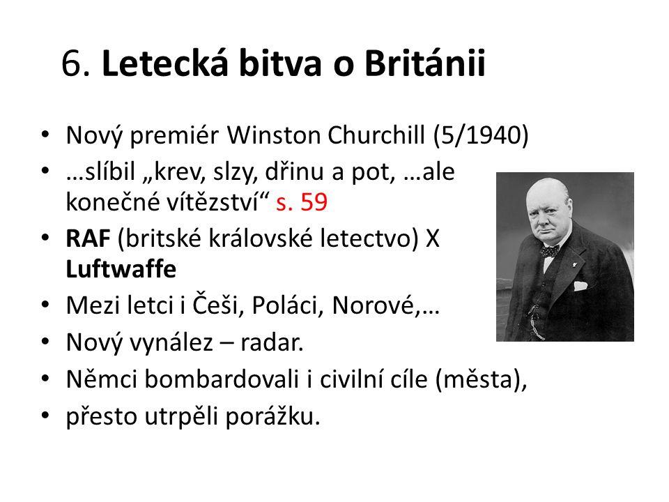 """6. Letecká bitva o Británii Nový premiér Winston Churchill (5/1940) …slíbil """"krev, slzy, dřinu a pot, …ale konečné vítězství"""" s. 59 RAF (britské králo"""