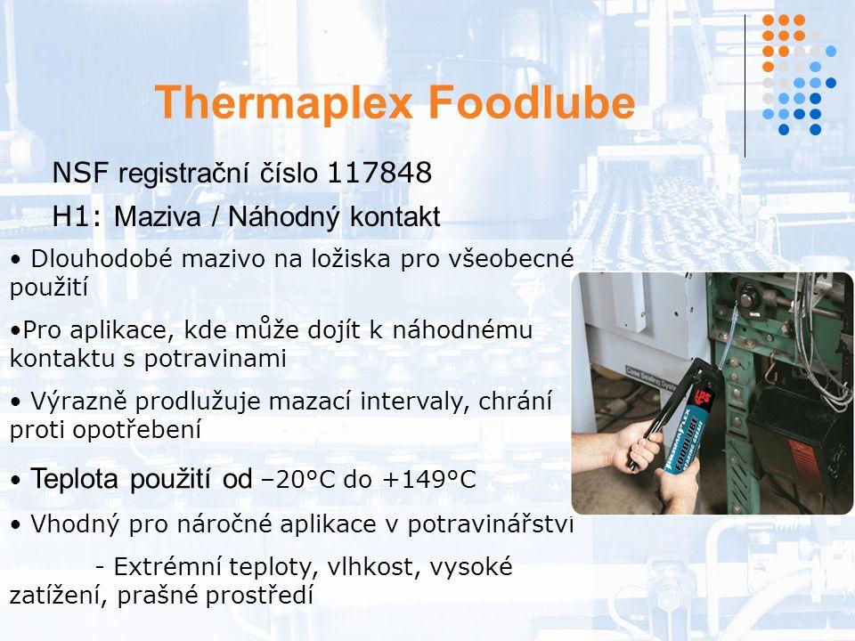 Thermaplex Foodlube NSF registrační číslo 117848 H1: Maziva / Náhodný kontakt Dlouhodobé mazivo na ložiska pro všeobecné použití Pro aplikace, kde může dojít k náhodnému kontaktu s potravinami Výrazně prodlužuje mazací intervaly, chrání proti opotřebení Teplota použití od –20°C do +149°C Vhodný pro náročné aplikace v potravinářství - Extrémní teploty, vlhkost, vysoké zatížení, prašné prostředí