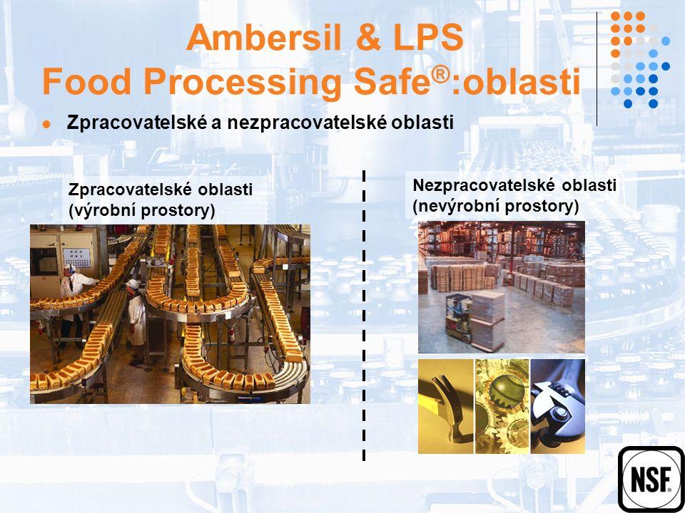 Ambersil & LPS Food Processing Safe ® :oblasti Zpracovatelské a nezpracovatelské oblasti Nezpracovatelské oblasti (nevýrobní prostory) Zpracovatelské oblasti (výrobní prostory)