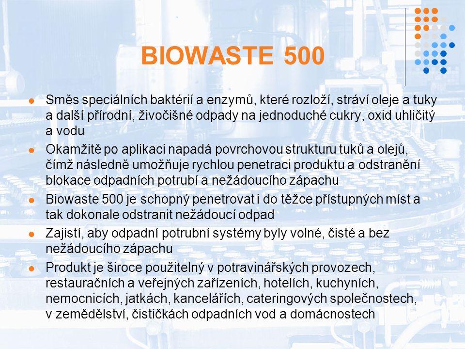 BIOWASTE 500 Směs speciálních baktérií a enzymů, které rozloží, stráví oleje a tuky a další přírodní, živočišné odpady na jednoduché cukry, oxid uhličitý a vodu Okamžitě po aplikaci napadá povrchovou strukturu tuků a olejů, čímž následně umožňuje rychlou penetraci produktu a odstranění blokace odpadních potrubí a nežádoucího zápachu Biowaste 500 je schopný penetrovat i do těžce přístupných míst a tak dokonale odstranit nežádoucí odpad Zajistí, aby odpadní potrubní systémy byly volné, čisté a bez nežádoucího zápachu Produkt je široce použitelný v potravinářských provozech, restauračních a veřejných zařízeních, hotelích, kuchyních, nemocnicích, jatkách, kancelářích, cateringových společnostech, v zemědělství, čističkách odpadních vod a domácnostech