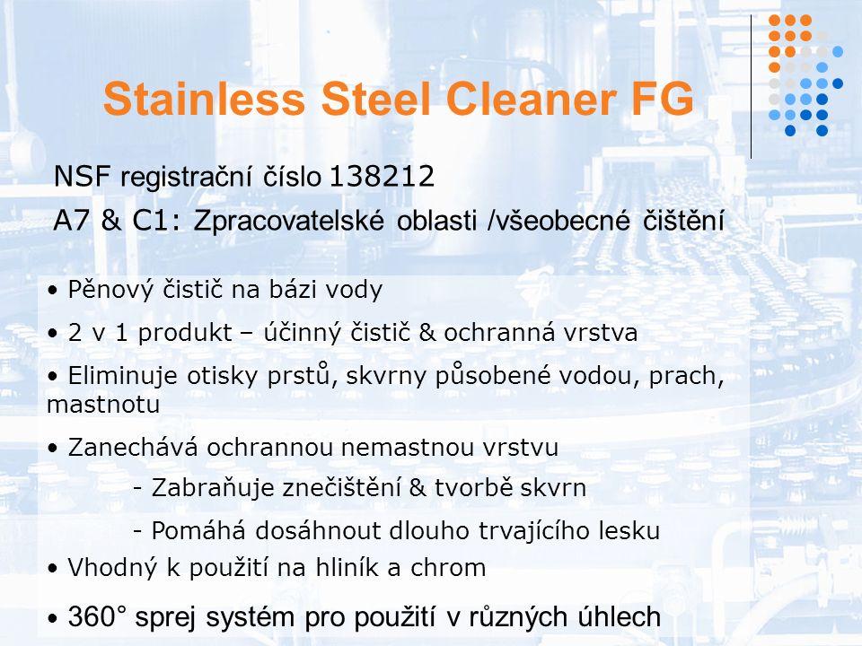 Stainless Steel Cleaner FG NSF registrační číslo 138212 A7 & C1: Zpracovatelské oblasti /všeobecné čištění Pěnový čistič na bázi vody 2 v 1 produkt – účinný čistič & ochranná vrstva Eliminuje otisky prstů, skvrny působené vodou, prach, mastnotu Zanechává ochrannou nemastnou vrstvu - Zabraňuje znečištění & tvorbě skvrn - Pomáhá dosáhnout dlouho trvajícího lesku Vhodný k použití na hliník a chrom 360° sprej systém pro použití v různých úhlech