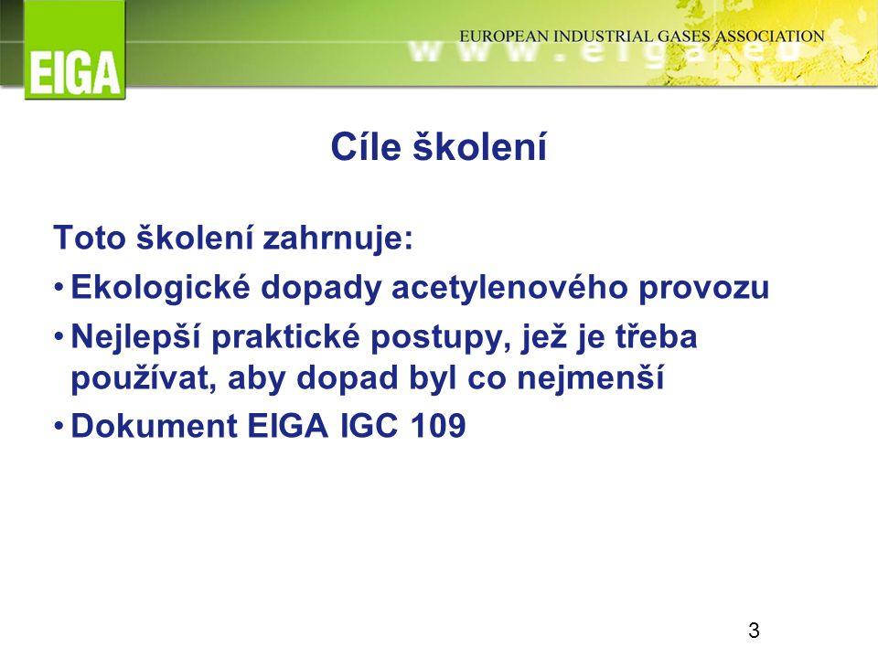 Cíle školení Toto školení zahrnuje: Ekologické dopady acetylenového provozu Nejlepší praktické postupy, jež je třeba používat, aby dopad byl co nejmenší Dokument EIGA IGC 109 3