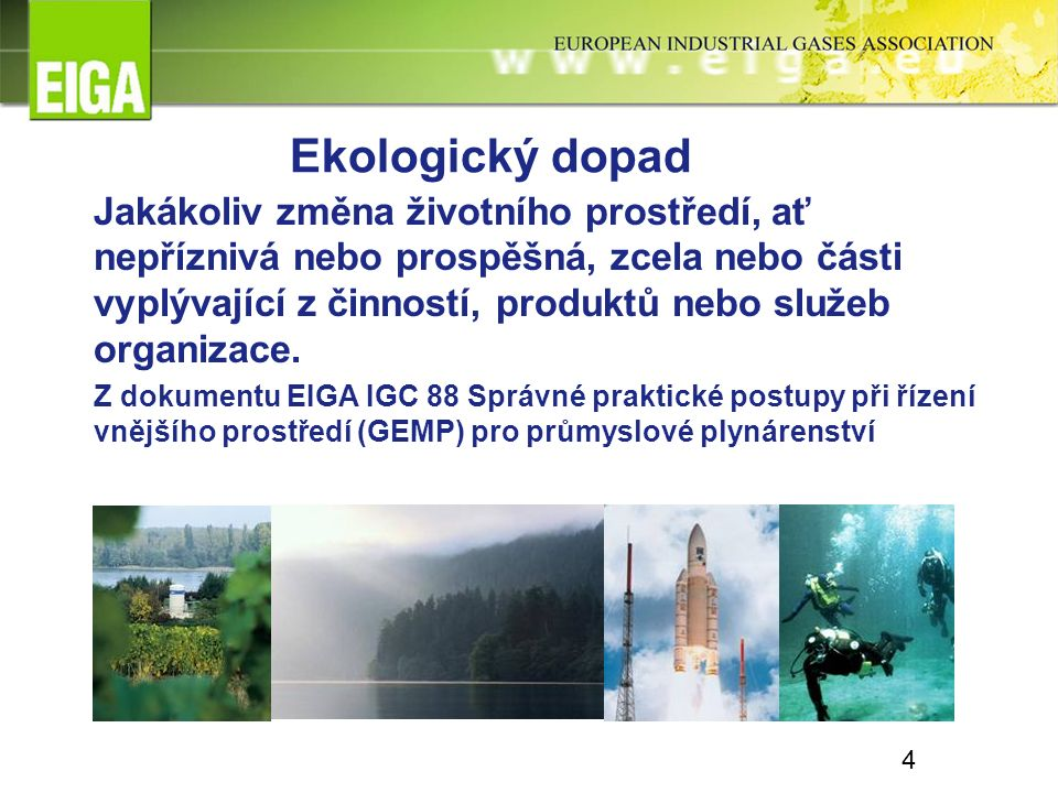 Ekologický dopad Jakákoliv změna životního prostředí, ať nepříznivá nebo prospěšná, zcela nebo části vyplývající z činností, produktů nebo služeb organizace.