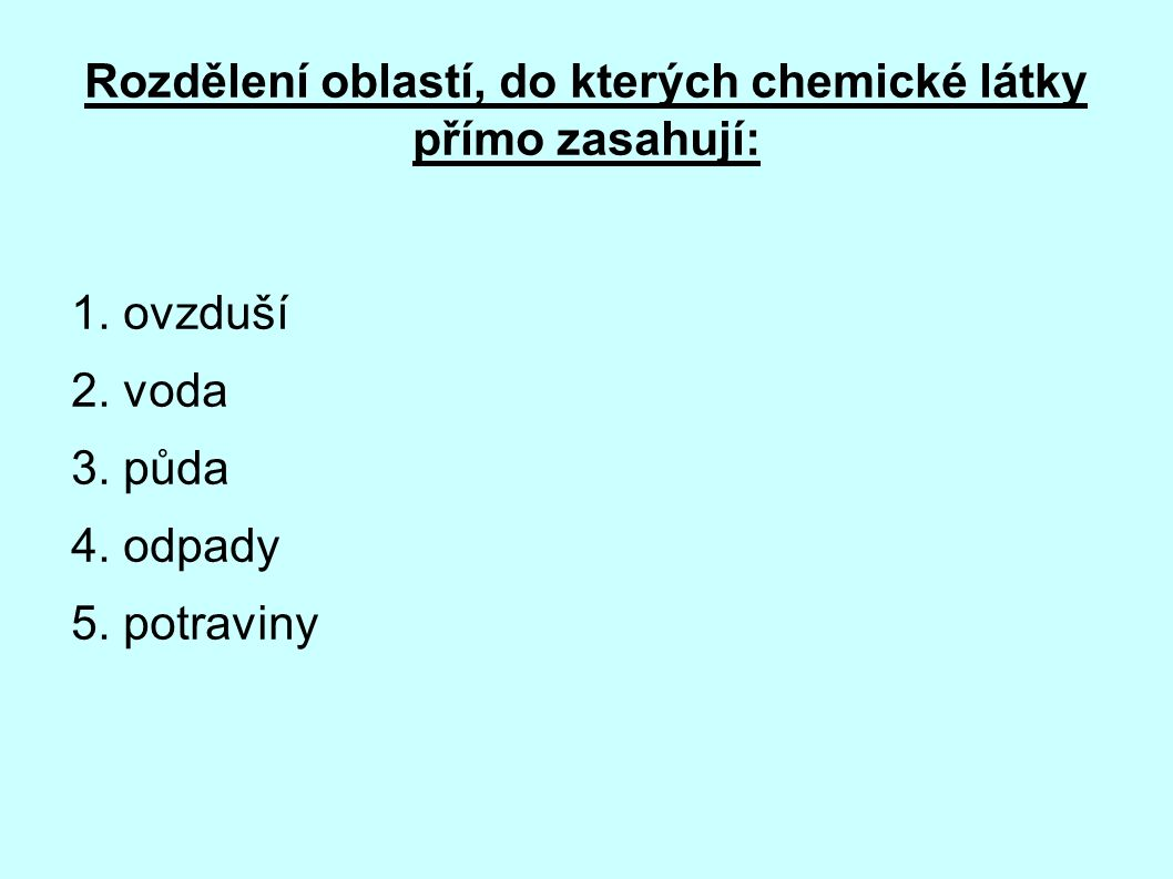 Rozdělení oblastí, do kterých chemické látky přímo zasahují: 1.
