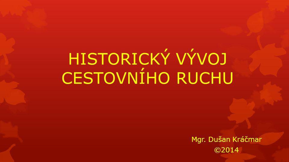 HISTORICKÝ VÝVOJ CESTOVNÍHO RUCHU Mgr. Dušan Kráčmar ©2014