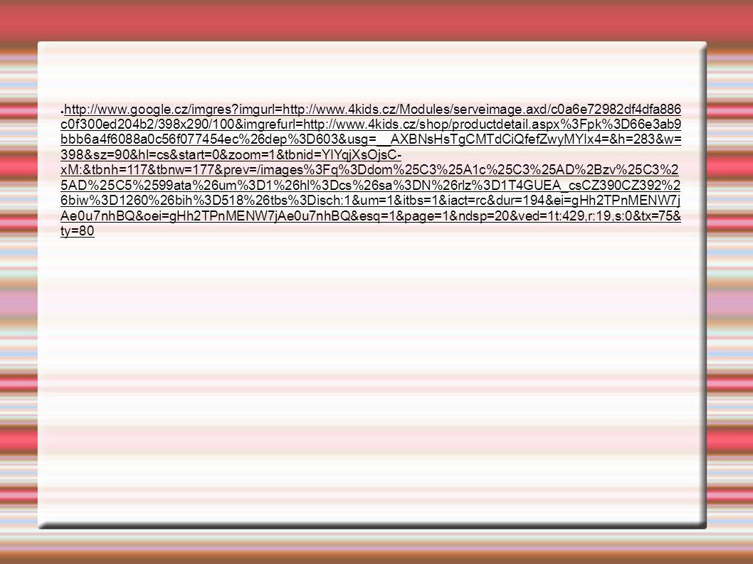 ● http://www.google.cz/imgres?imgurl=http://www.4kids.cz/Modules/serveimage.axd/c0a6e72982df4dfa886 c0f300ed204b2/398x290/100&imgrefurl=http://www.4kids.cz/shop/productdetail.aspx%3Fpk%3D66e3ab9 bbb6a4f6088a0c56f077454ec%26dep%3D603&usg=__AXBNsHsTgCMTdCiQfefZwyMYIx4=&h=283&w= 398&sz=90&hl=cs&start=0&zoom=1&tbnid=YIYqjXsOjsC- xM:&tbnh=117&tbnw=177&prev=/images%3Fq%3Ddom%25C3%25A1c%25C3%25AD%2Bzv%25C3%2 5AD%25C5%2599ata%26um%3D1%26hl%3Dcs%26sa%3DN%26rlz%3D1T4GUEA_csCZ390CZ392%2 6biw%3D1260%26bih%3D518%26tbs%3Disch:1&um=1&itbs=1&iact=rc&dur=194&ei=gHh2TPnMENW7j Ae0u7nhBQ&oei=gHh2TPnMENW7jAe0u7nhBQ&esq=1&page=1&ndsp=20&ved=1t:429,r:19,s:0&tx=75& ty=80