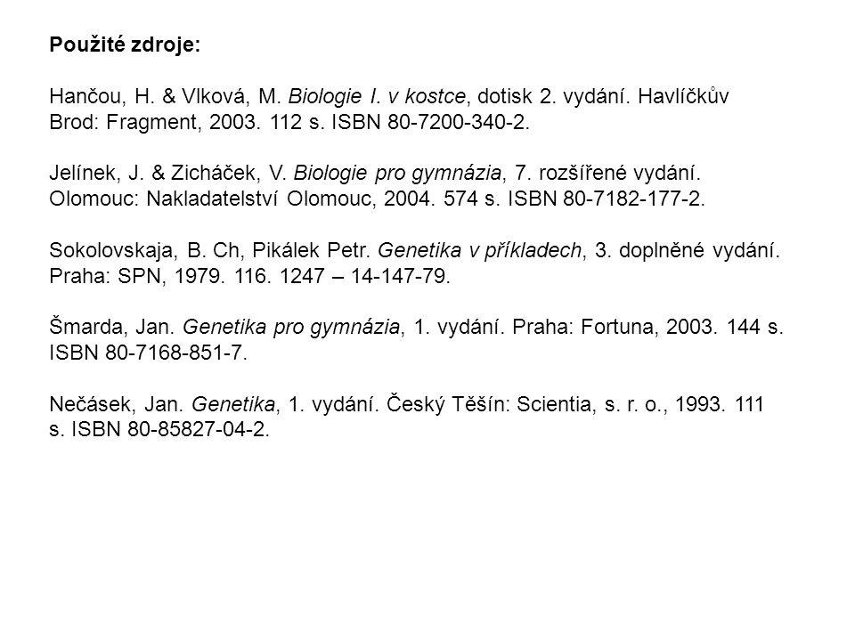 Použité zdroje: Hančou, H. & Vlková, M. Biologie I.