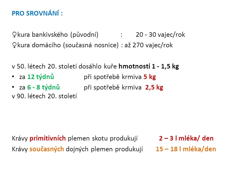 PRO SROVNÁNÍ : ♀ kura bankivského (původní) : 20 - 30 vajec/rok ♀ kura domácího (současná nosnice) : až 270 vajec/rok v 50.
