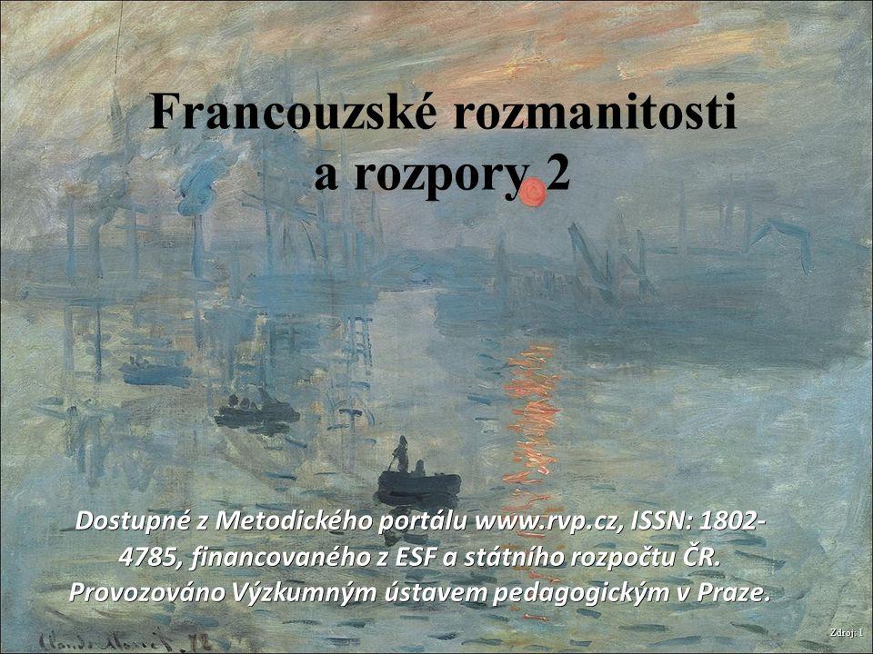 Zdroj: 1 Francouzské rozmanitosti a rozpory 2 Dostupné z Metodického portálu www.rvp.cz, ISSN: 1802- 4785, financovaného z ESF a státního rozpočtu ČR.