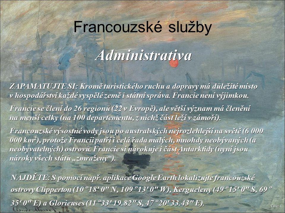 Francouzské služby Zdroj: 1 Administrativa ZAPAMATUJTE SI: Kromě turistického ruchu a dopravy má důležité místo v hospodářství každé vyspělé země i st