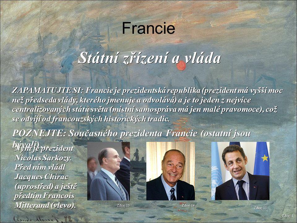 Francie Zdroj: 1 Státní zřízení a vláda ZAPAMATUJTE SI: Francie je prezidentská republika (prezident má vyšší moc než předseda vlády, kterého jmenuje