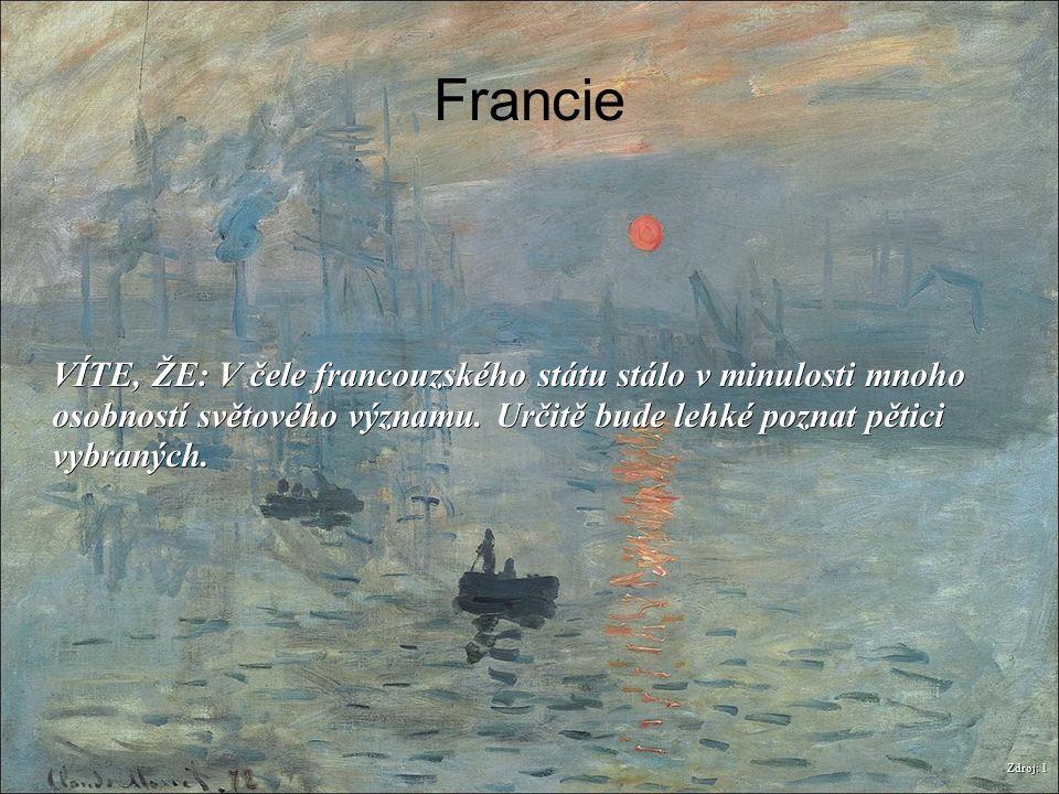 Francie Zdroj: 1 VÍTE, ŽE: V čele francouzského státu stálo v minulosti mnoho osobností světového významu. Určitě bude lehké poznat pětici vybraných.