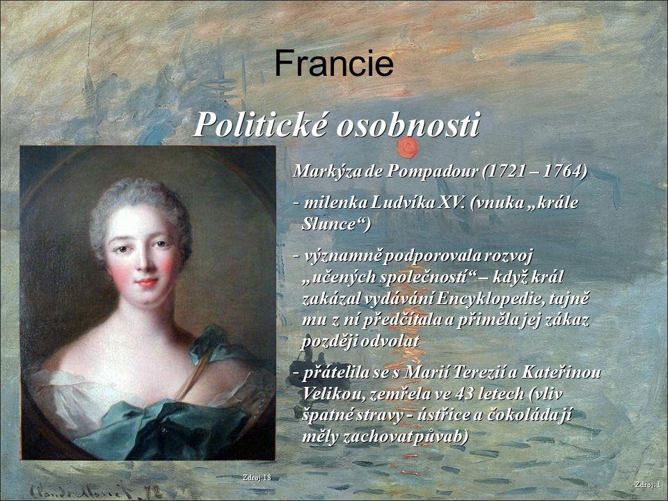 """Francie Zdroj: 1 Politické osobnosti Markýza de Pompadour (1721 – 1764) - milenka Ludvíka XV. (vnuka """"krále Slunce"""") - významně podporovala rozvoj """"uč"""