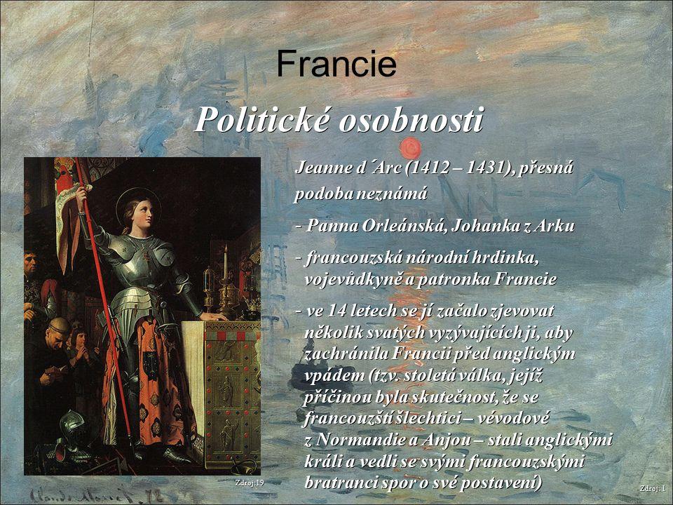 Francie Zdroj: 1 Politické osobnosti Jeanne d´Arc (1412 – 1431), přesná podoba neznámá - Panna Orleánská, Johanka z Arku - francouzská národní hrdinka