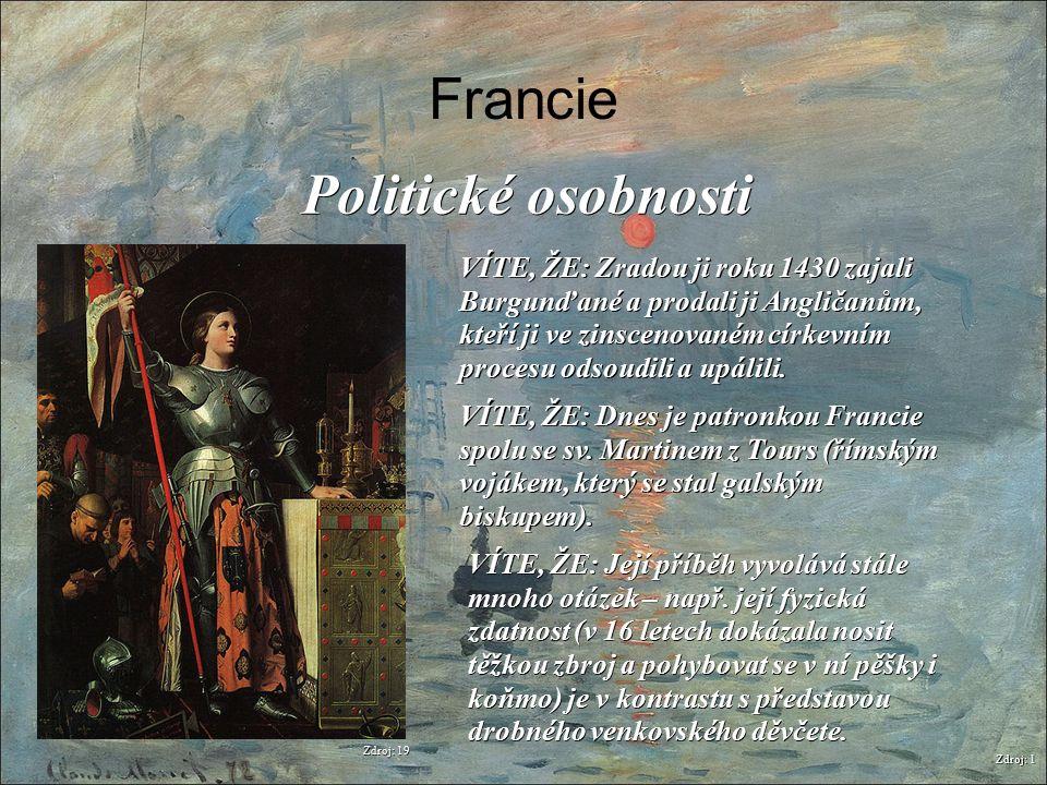 Francie Zdroj: 1 Politické osobnosti VÍTE, ŽE: Zradou ji roku 1430 zajali Burgunďané a prodali ji Angličanům, kteří ji ve zinscenovaném církevním proc