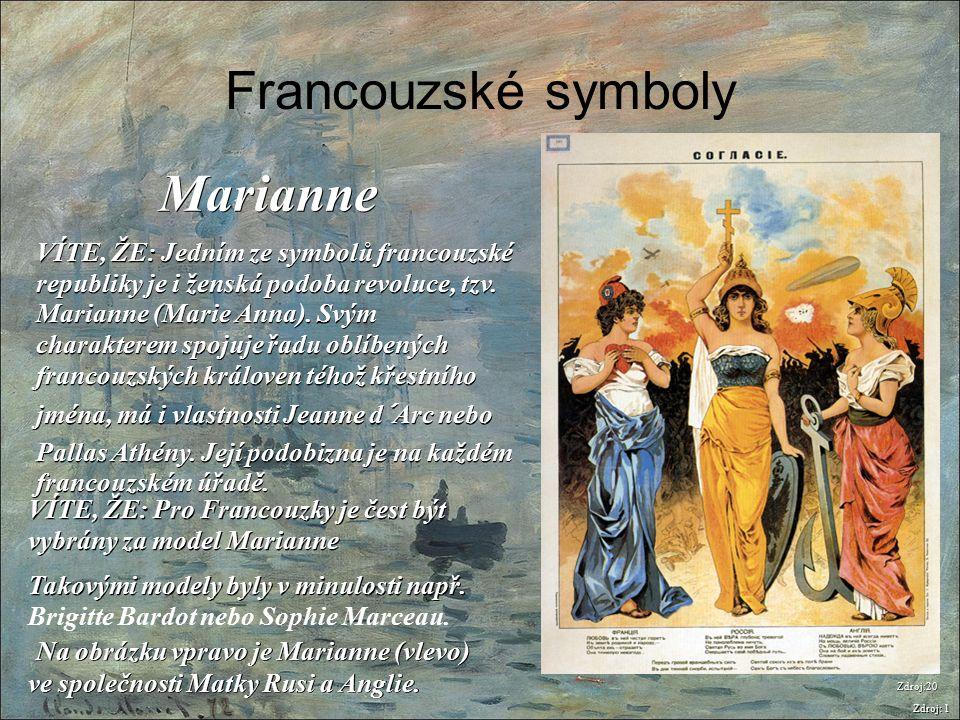 Francouzské symboly Zdroj: 1 Marianne VÍTE, ŽE: Jedním ze symbolů francouzské republiky je i ženská podoba revoluce, tzv. Marianne (Marie Anna). Svým