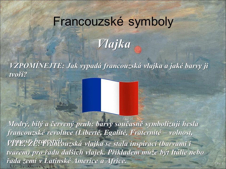 Francouzské symboly Zdroj: 1 Vlajka VZPOMÍNEJTE: Jak vypadá francouzská vlajka a jaké barvy ji tvoří? Modrý, bílý a červený pruh: barvy současně symbo