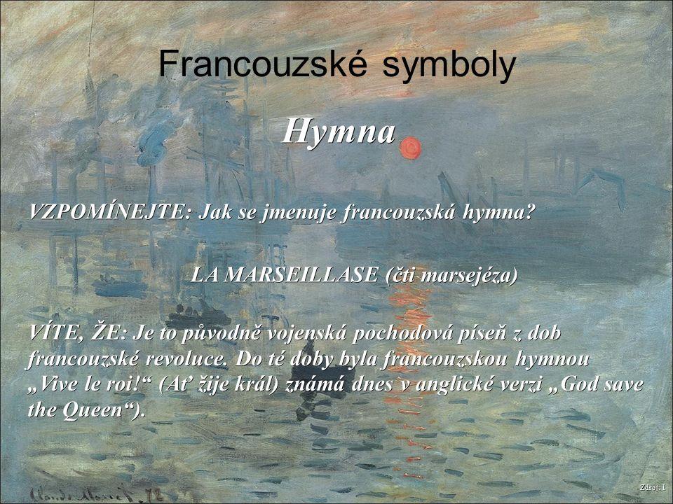 Francouzské symboly Zdroj: 1 Hymna VZPOMÍNEJTE: Jak se jmenuje francouzská hymna? LA MARSEILLASE (čti marsejéza) VÍTE, ŽE: Je to původně vojenská poch