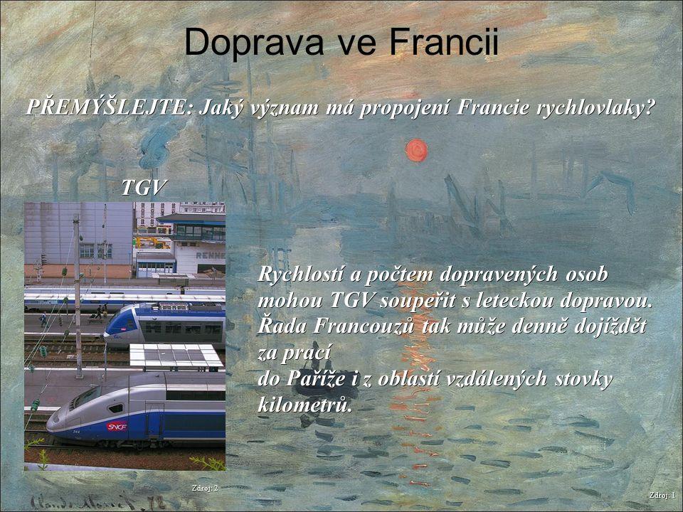 Doprava ve Francii Zdroj: 1 PŘEMÝŠLEJTE: Jaký význam má propojení Francie rychlovlaky? Zdroj: 2 TGV TGV Rychlostí a počtem dopravených osob mohou TGV