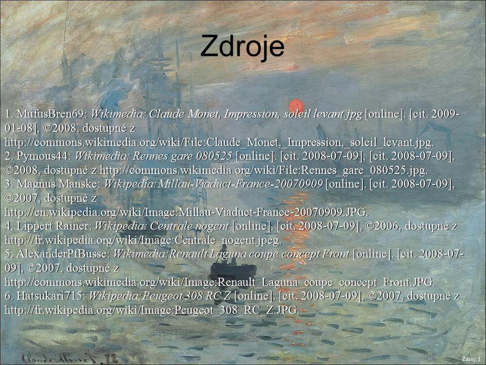 Zdroje Zdroj: 1 1. MufusBren69: Wikimedia: Claude Monet, Impression, soleil levant.jpg [online]. [cit. 2009- 01-08], ©2008, dostupné z http://commons.