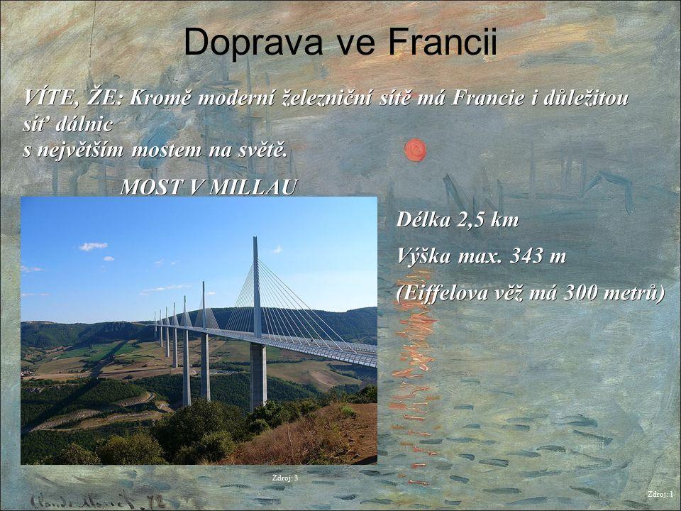 Doprava ve Francii Zdroj: 1 VÍTE, ŽE: Kromě moderní železniční sítě má Francie i důležitou síť dálnic s největším mostem na světě. Zdroj: 3 MOST V MIL