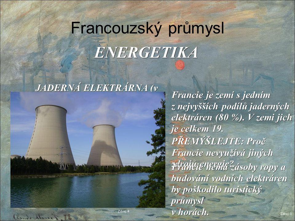 Francouzský průmysl Zdroj: 1 ENERGETIKA Zdroj: 4 JADERNÁ ELEKTRÁRNA (v Nogentu) Francie je zemí s jedním z nejvyšších podílů jaderných elektráren (80 %).