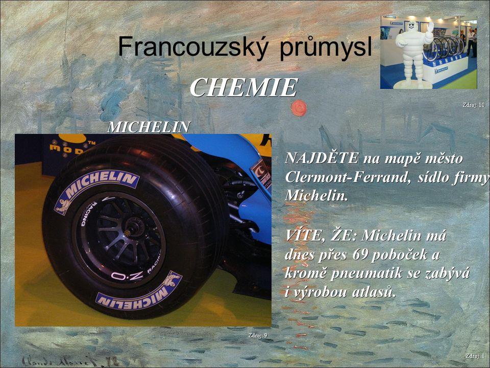Francouzský průmysl Zdroj: 1 CHEMIE Zdroj: 9 MICHELIN NAJDĚTE na mapě město Clermont-Ferrand, sídlo firmy Michelin. Zdroj: 10 VÍTE, ŽE: Michelin má dn