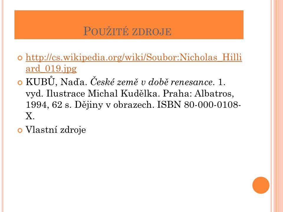 P OUŽITÉ ZDROJE http://cs.wikipedia.org/wiki/Soubor:Nicholas_Hilli ard_019.jpg KUBŮ, Naďa.