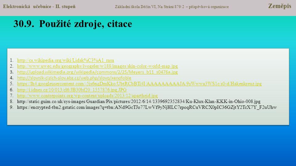30.9. Použité zdroje, citace 1.http://cs.wikipedia.org/wiki/Lidsk%C3%A1_rasahttp://cs.wikipedia.org/wiki/Lidsk%C3%A1_rasa 2.http://www.uwec.edu/geogra