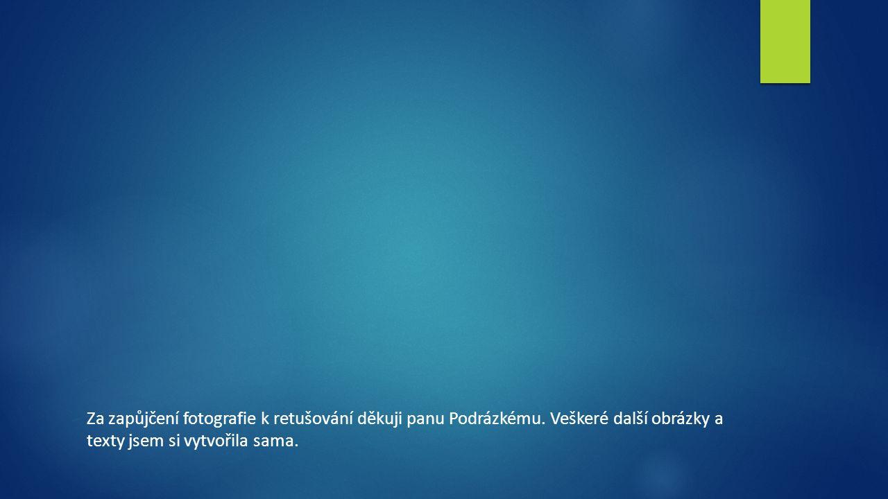 Za zapůjčení fotografie k retušování děkuji panu Podrázkému.