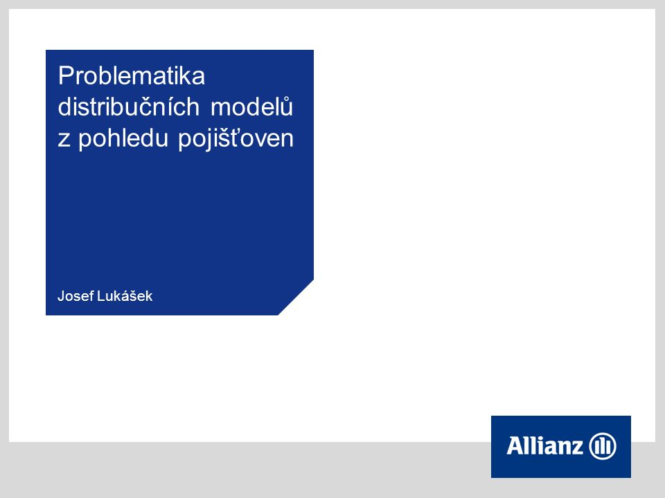 Problematika distribučních modelů z pohledu pojišťoven Josef Lukášek