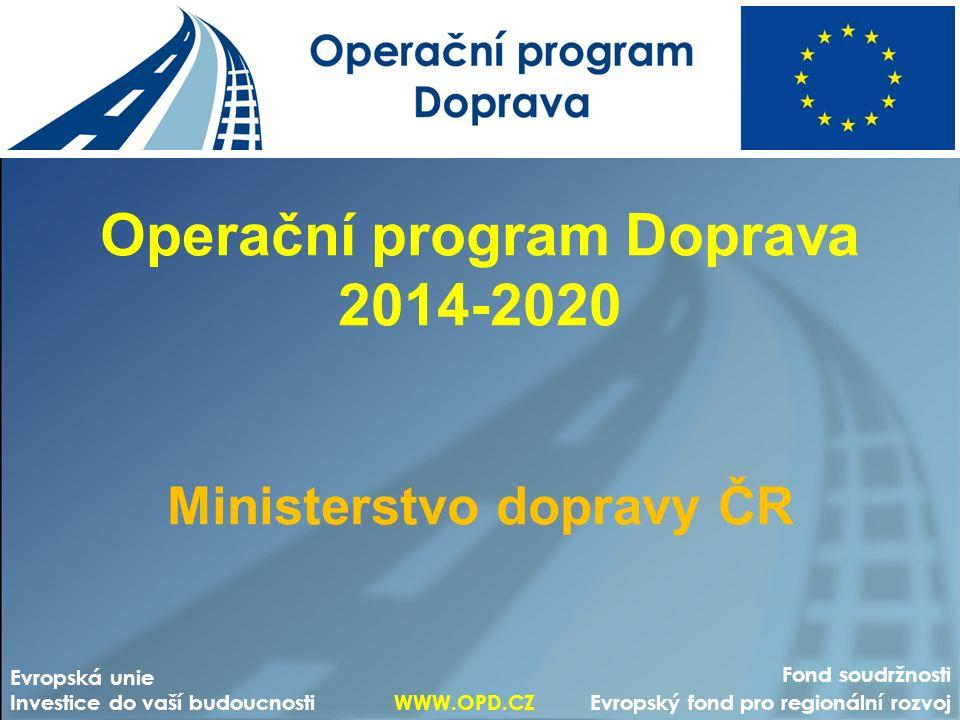 Operační program Doprava 2014-2020 Ministerstvo dopravy ČR Fond soudržnosti Evropský fond pro regionální rozvoj Evropská unie Investice do vaší budouc