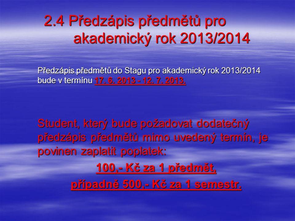 2.4 Předzápis předmětů pro akademický rok 2013/2014 Předzápis předmětů do Stagu pro akademický rok 2013/2014 bude v termínu 17. 6. 2013 - 12. 7. 2013.